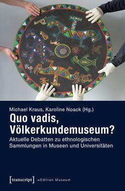 Quo vadis, Völkerkundemuseum? von Kraus,  Michael, Noack,  Karoline