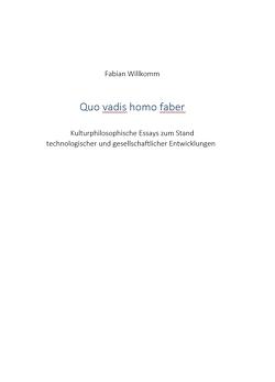 Quo Vadis Homo Faber von Willkomm,  Fabian