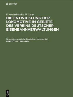 R. von Helmholtz; W. Staby: Die Entwicklung der Lokomotive im Gebiete… / 1880–1920 von Metzeltin, Verein Mitteleuropäischer Eisenbahnverwaltungen