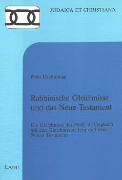 Rabbinische Gleichnisse und das Neue Testament von Dschulnigg,  Peter