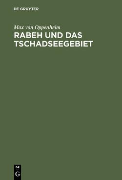 Rabeh und das Tschadseegebiet von Oppenheim,  Max von