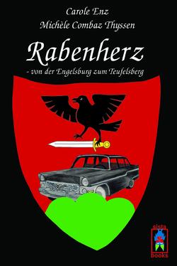 Rabenherz – von der Engelsburg zum Teufelsberg von Combaz Thyssen,  Michèle, Enz,  Carole