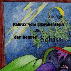 Rabrax vom Lilarabenstein und der Donner Schiss von Engel,  Ellie