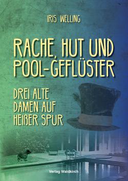 Rache, Hut und Pool-Geflüster von Welling,  Iris
