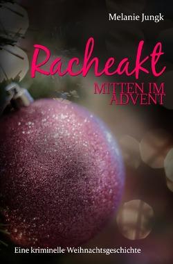 Racheakt – mitten im Advent von Jungk,  Melanie