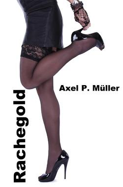 Rachegold von Müller,  Axel P.