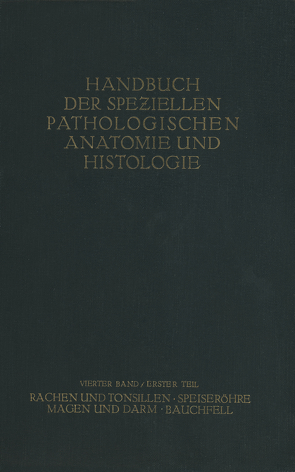 Rachen und Tonsillen; Speiseröhre; Magen und Darm; Bauchfell von Borchardt,  H., Borrmann,  R., Christeller,  E., Dietrich,  A., Fischer,  W., Gierke,  E. Von, Hauser,  G., Kaiserling,  C., Koch,  M., Koch,  W., Konjet?ny,  G. E., Lubarsch,  O., Mayer,  E., Merkel,  H., Obern-Dorfer,  S., Petri,  E., Pick,  L., Römer,  O., Siegmund,  H., Stoerk,  O.