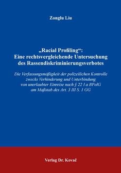 """""""Racial Profiling"""": Eine rechtsvergleichende Untersuchung des Rassendiskriminierungsverbotes von Liu,  Zonglu"""