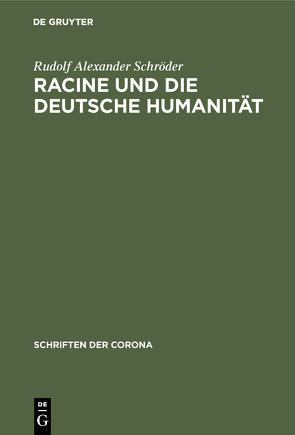 Racine und die deutsche Humanität von Schröder,  Rudolf Alexander