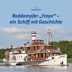 """Raddampfer """"Freya"""" – ein Schiff mit Geschichte von Edition Sven Paulsen, Lipsky,  Stefan, Paulsen,  Sven, Peter,  Juliane, Post,  Barbara"""