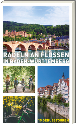 Radeln an Flüssen in Baden-Württemberg von Johna,  Monika