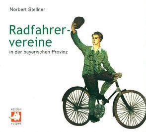 Radfahrervereine in der bayerischen Provinz von Stellner,  Norbert
