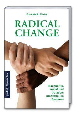 Radical Change: Nachhaltig, sozial und trotzdem profitabel im Business von Püschel,  Frank Martin