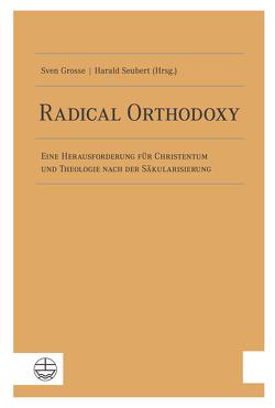 Radical Orthodoxy von Grosse,  Sven, Seubert,  Harald