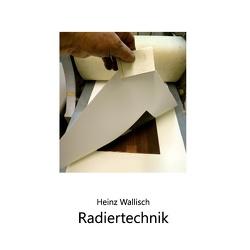 Radiertechnik von Wallisch,  Heinz