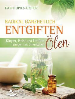 Radikal ganzheitlich entgiften von Opitz-Kreher,  Karin