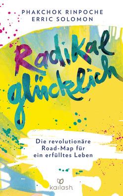 Radikal glücklich von Phakchok,  Rinpoche, Seele-Nyima,  Claudia, Solomon,  Erric