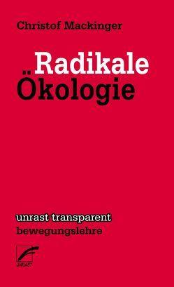 Radikale Ökologie von Mackinger,  Christof