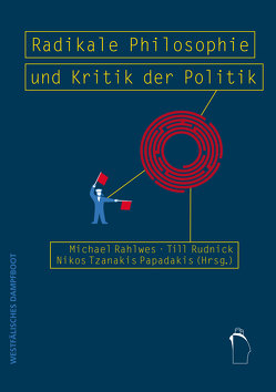 Radikale Philosophie und Kritik der Politik von Rahlwes,  Michael, Rudnick,  Till, Tzanakis-Papadakis,  Nicos