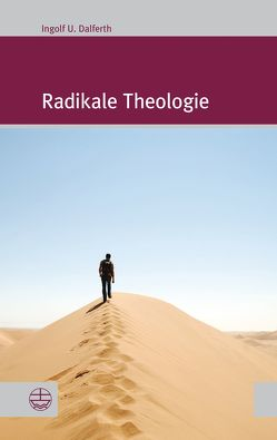Radikale Theologie von Dalferth,  Ingolf U.