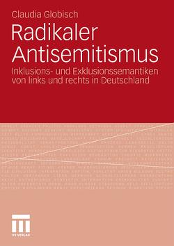 Radikaler Antisemitismus von Globisch,  Claudia