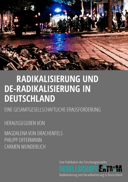 Radikalisierung und De-Radikalisierung in Deutschland von Offermann,  Philipp, von Drachenfels,  Magdalena, Wunderlich,  Carmen