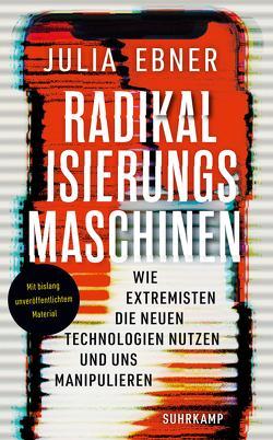 Radikalisierungsmaschinen von Ebner,  Julia