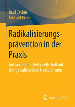 Radikalisierungsprävention in der Praxis von Ceylan,  Rauf, Kiefer,  Michael