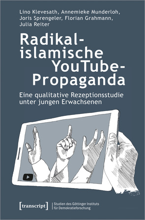Radikalislamische YouTube-Propaganda von Grahmann,  Florian, Klevesath,  Lino, Munderloh,  Annemieke, Reiter,  Julia, Sprengeler,  Joris