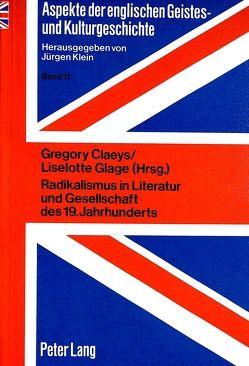 Radikalismus in Literatur und Gesellschaft des 19. Jahrhunderts von Claeys,  Gregory, Glage,  Liselotte
