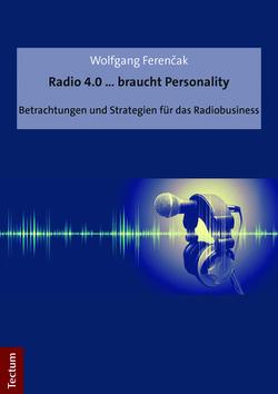 Radio 4.0 … braucht Personality von Ferencak,  Wolfgang