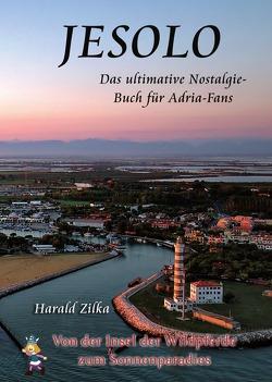Radio Adria / JESOLO – Von der Insel der Wildpferde zum Ferienparadies von Zilka,  Harald