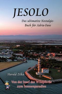 Radio Adria / JESOLO – Von der Insel der Wildpferde zum Urlaubsparadies (Taschenbuch) von Zilka,  Harald