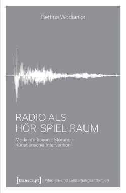 Radio als Hör-Spiel-Raum von Wodianka,  Bettina