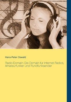 Radio-Domain: Die Domain für Internet-Radios, Amateurfunker und Rundfunksender von Oswald,  Hans-Peter