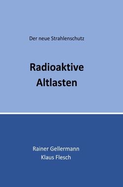 Radioaktive Altlasten von Flesch,  Klaus, Gellermann,  Rainer