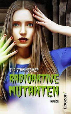 Radioaktive Mutanten von Meckler,  Christian