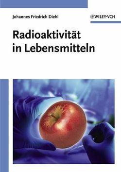 Radioaktivität in Lebensmitteln von Diehl,  Johannes Friedrich