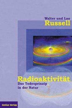 Radioaktivität – das Todesprinzip in der Natur von Neubronner,  Dagmar, Russell,  Lao, Russell,  Walter