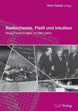 Radiochemie, Fleiß und Intuition von Keiser,  Vera