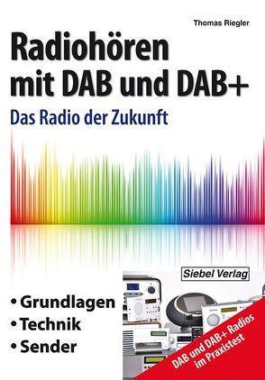 Radiohören mit DAB und DAB+ von Riegler,  Thomas