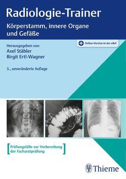Radiologie-Trainer Körperstamm, innere Organe und Gefäße von Ertl-Wagner,  Birgit, Stäbler,  Axel
