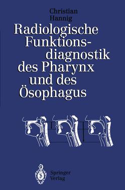 Radiologische Funktionsdiagnostik des Pharynx und des Ösophagus von Hannig,  Christian