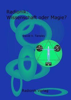 Radionik: Wissenschaft oder Magie? von Tansley,  David V