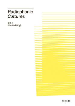 Radiophonic Cultures von De Benedictis,  Angela, Hagen,  Wolfgang, Melian,  Michaela, Meyer,  Eva, Schaerf,  Eran, Siegert,  Bernhard, Ute Holl, ,  Nathalie Singer et al.