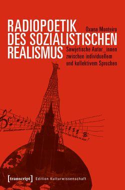Radiopoetik des sozialistischen Realismus von Monteiro,  Oxana