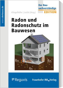Radon und Radonschutz im Bauwesen von Breckow,  Joachim, Hartmann,  Thomas, Kemski,  Joachim, Klingelhöfer,  Gerhard, Leicht,  Karin
