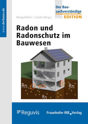 Radon und Radonschutz im Bauwesen. von Breckow,  Joachim, Hartmann,  Thomas, Kemski,  Joachim, Kleve,  Guido, Klingelhöfer,  Gerhard, Leicht,  Karin