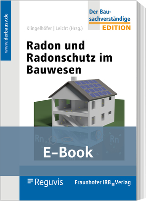 Radon und Radonschutz im Bauwesen (E-Book) von Breckow,  Joachim, Hartmann,  Thomas, Kemski,  Joachim, Kleve,  Guido, Klingelhöfer,  Gerhard, Leicht,  Karin