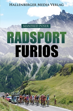 Radsport furios: Die Faszination der großen Radrennen von Poser,  Manfred